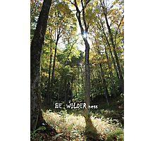 BE WILDER ness Photographic Print