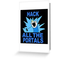 Hack All The Portals Greeting Card
