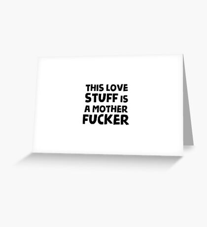 This love stuff is a motherfucker Greeting Card