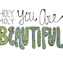 Holy Moly You Are Beautiful! by joyfulroots