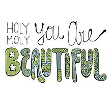 Holy Moly You Are Beautiful! Photographic Print