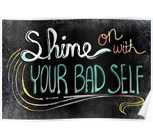 Shine On With Your Bad Self Poster