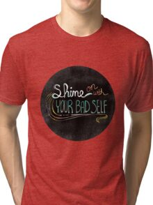 Shine On With Your Bad Self Tri-blend T-Shirt