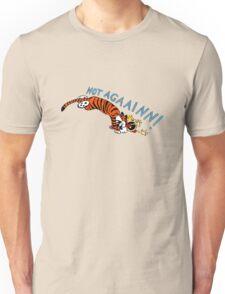 Calvin and hobb not again shirt  Unisex T-Shirt