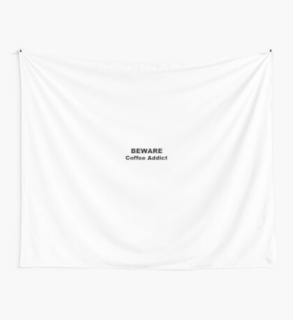 Beware Coffee Addict Wall Tapestry