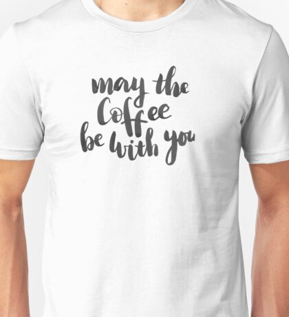 May the coffee be with you Unisex T-Shirt