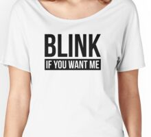 BLINK IF YOU WANT ME Women's Relaxed Fit T-Shirt