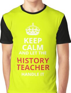 Keep Calm And Let The History Teacher Handle It Graphic T-Shirt