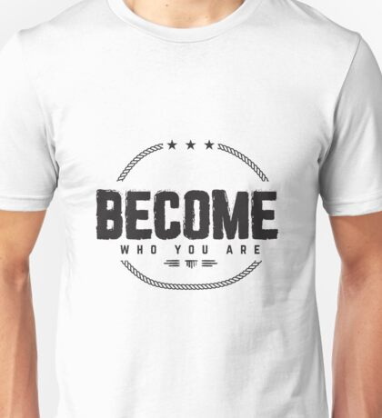become who you are Unisex T-Shirt