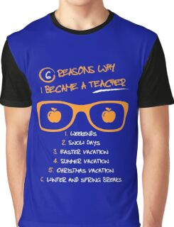 6 Reasons Why I Became A Teacher Graphic T-Shirt