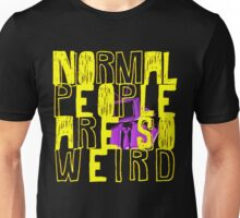 Normal People Are So Weird Unisex T-Shirt