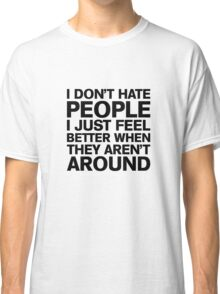 I Don't Hate People Classic T-Shirt