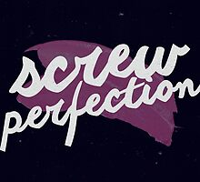 Screw Perfection by hannahison