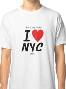 This is my cliché I Love NYC - Shirt (seperate design for mugs and other products) Classic T-Shirt
