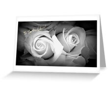ROSES IN BLACK AND WHITE - TO THE ONE I LOVE! Greeting Card