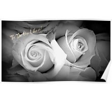 ROSES IN BLACK AND WHITE - TO THE ONE I LOVE! Poster