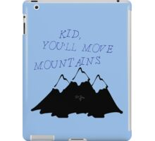 Kid, You'll Move Mountains iPad Case/Skin