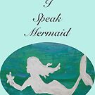 I Speak Mermaid-artwork by sailgirl