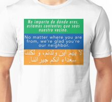 We're glad you're our neighbor--tolerance and welcome Unisex T-Shirt