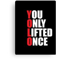 YOLO - You Only Lifted Once Canvas Print