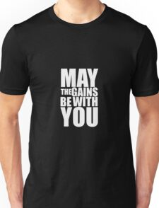 May the Gains be with you Unisex T-Shirt