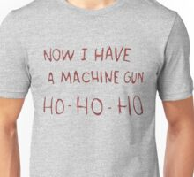 now i have a machine gun ho-ho-ho... Unisex T-Shirt