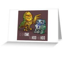 C-3p OWL and r2 HOO - d2 HOO Greeting Card