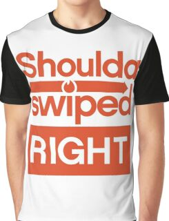 Shoulda Swiped Right Graphic T-Shirt