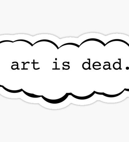 art is dead. - Bo Burnham Sticker