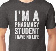 I'm A Pharmacy Student I Have No Life Unisex T-Shirt
