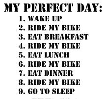 My Perfect Day: Ride My Bike - Black Text by cmmei