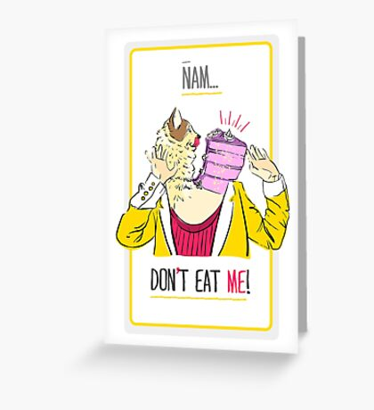 Don't eat me! Greeting Card