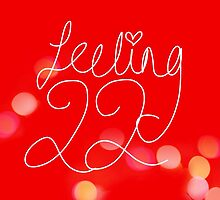Feeling 22 by SweetObsessives