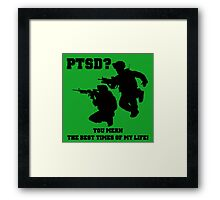 PTSD? You mean the best years of my life! Framed Print
