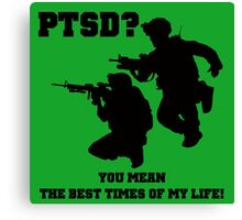 PTSD? You mean the best years of my life! Canvas Print