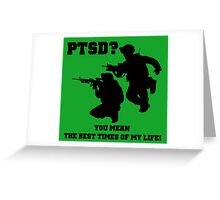 PTSD? You mean the best years of my life! Greeting Card