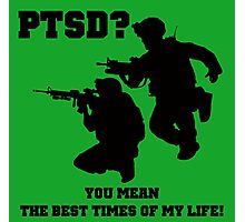 PTSD? You mean the best years of my life! Photographic Print