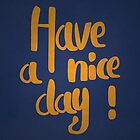 Have a nice day! by WesleyB