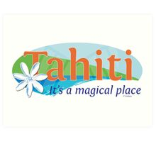 Tahiti, it's a magical place Art Print