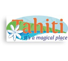 Tahiti, it's a magical place Canvas Print