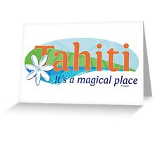 Tahiti, it's a magical place Greeting Card