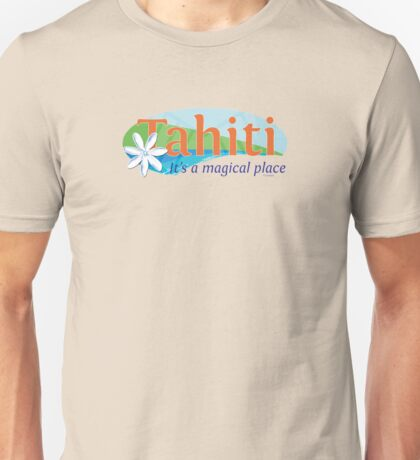 Tahiti, it's a magical place Unisex T-Shirt
