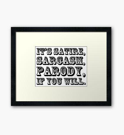 It's Satire, Sarcasm, Parody, if you will. Framed Print