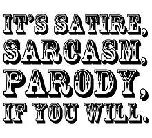 It's Satire, Sarcasm, Parody, if you will. Photographic Print