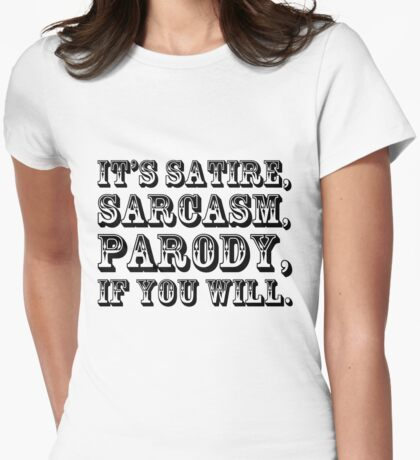 It's Satire, Sarcasm, Parody, if you will. Womens Fitted T-Shirt