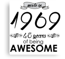 Made in 1969... 45 Years of being Awesome Canvas Print