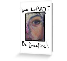 have heART, Be Creative! Greeting Card