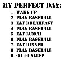 My Perfect Day: Play Baseball - Black Text by cmmei