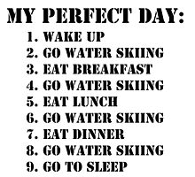 My Perfect Day: Go Water Skiing - Black Text by cmmei