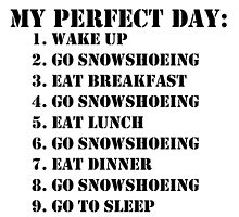 My Perfect Day: Go Snowshoeing - Black Text by cmmei